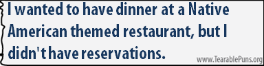 I wanted to have dinner at a native American themed restaurant