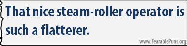 That nice steam-roller operator