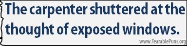 The carpenter shuttered