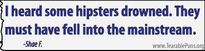 I heard some hipsters drowned.