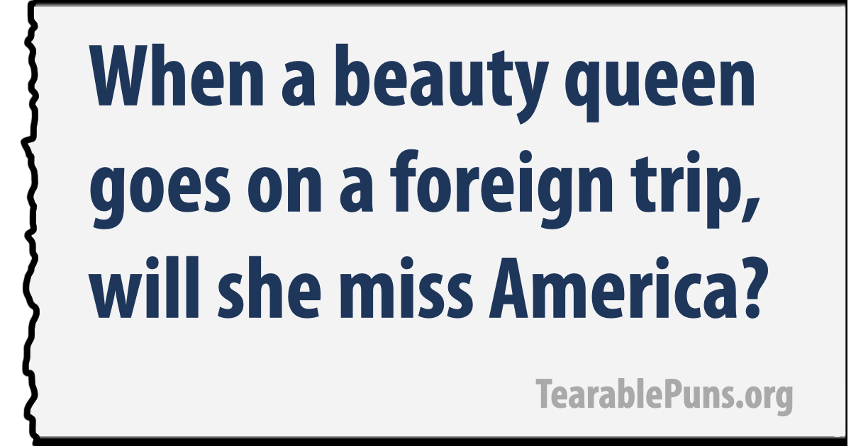 The beauty queen doesn't want to go on that foreign trip. She will miss America.