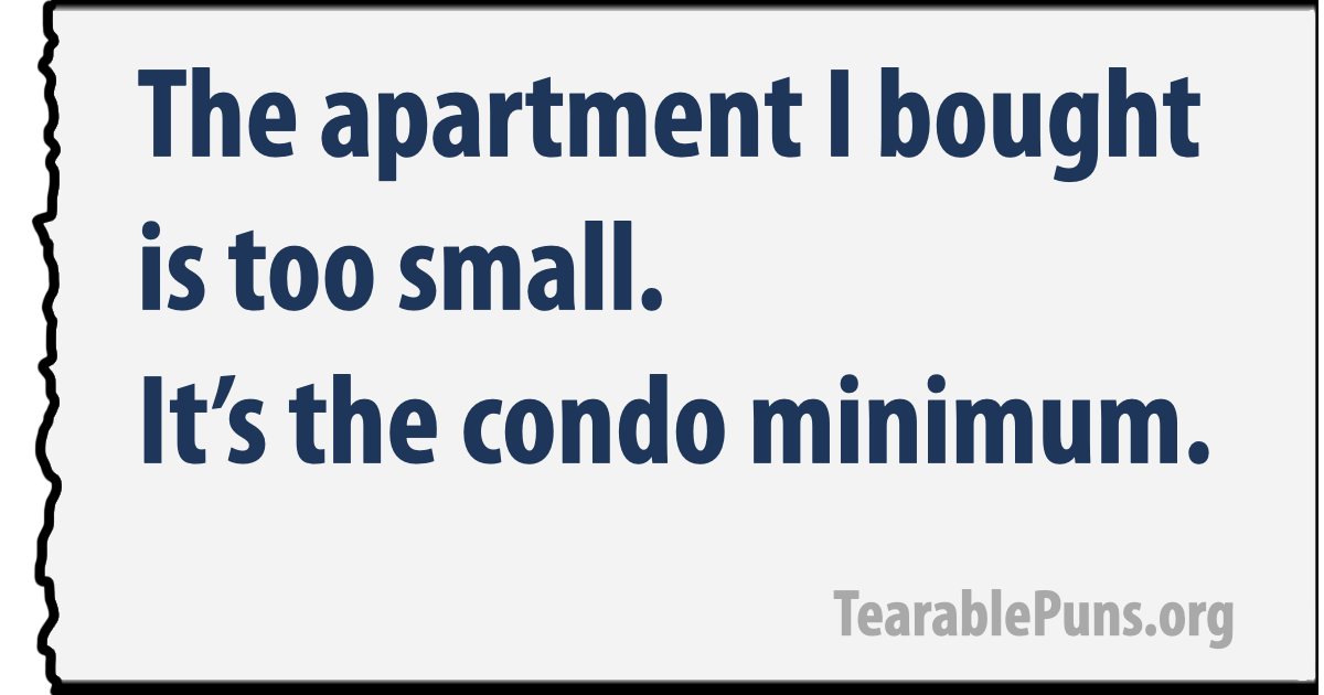 The apartment I bought is too small. It's the condo minimum.
