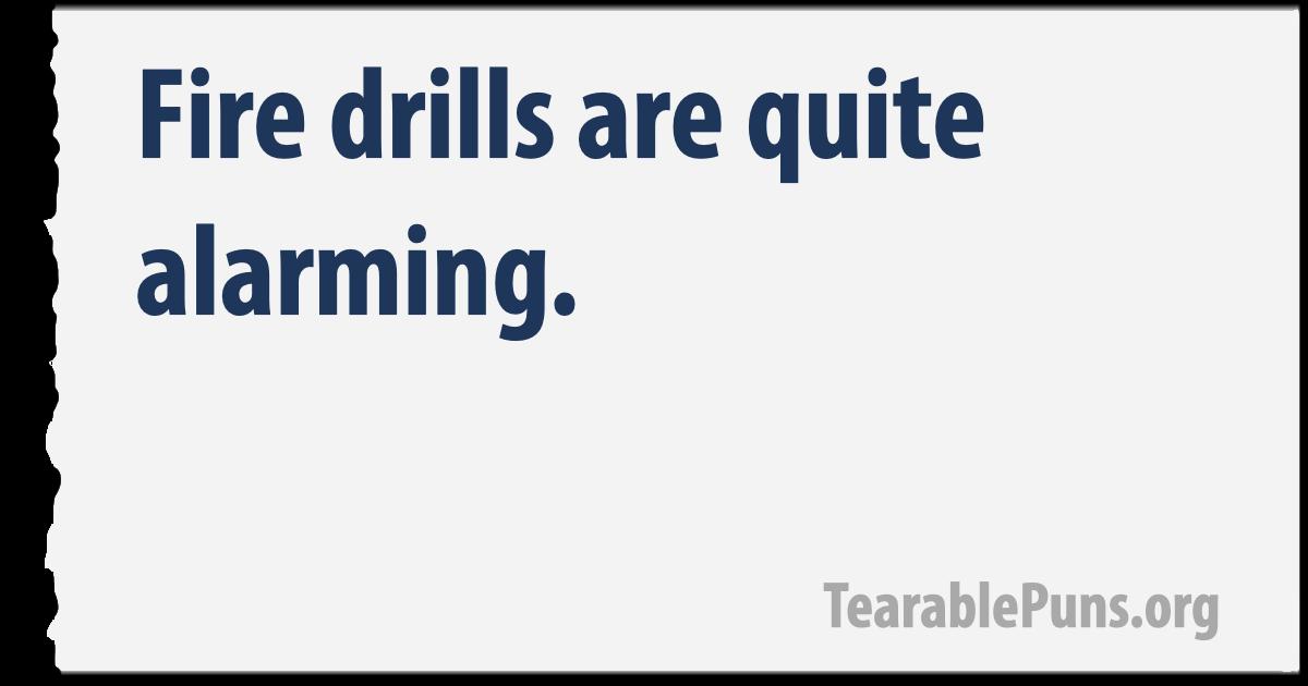 Fire drills are quite alarming